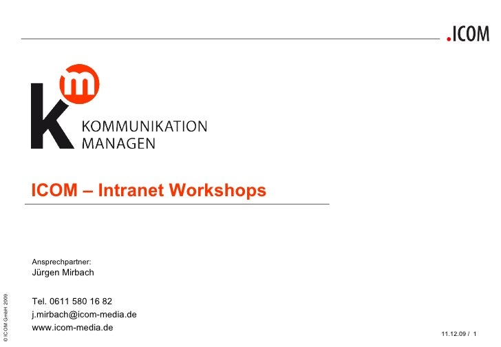 ICOM – Intranet Workshops Ansprechpartner: Jürgen Mirbach  Tel. 0611 580 16 82 [email_address] www.icom-media.de