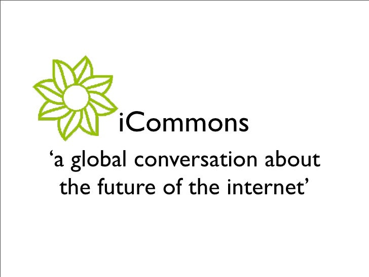 iCommons 'a global conversation about   the future of the internet'