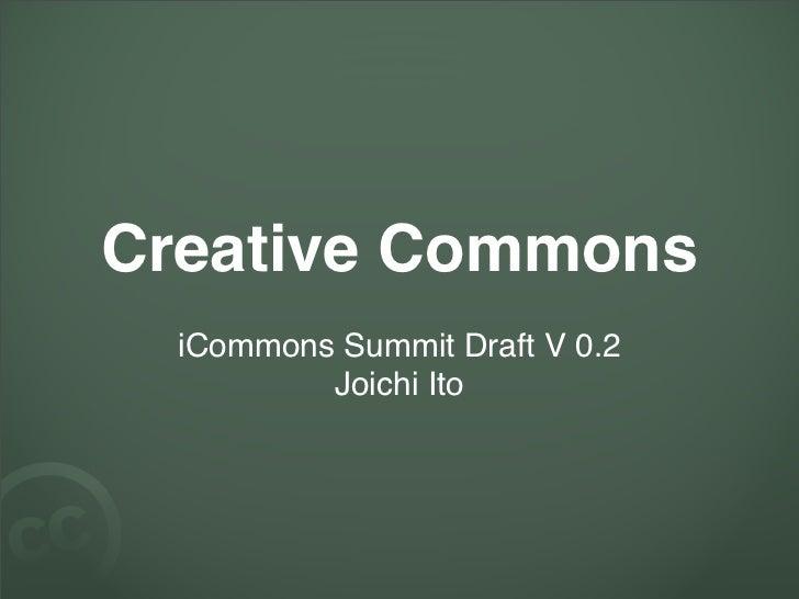 Creative Commons   iCommons Summit Draft V 0.2           Joichi Ito