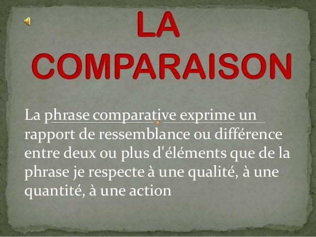 La phrase comparative exprime un rapport de ressemblance ou différence entre deux ou plus d'éléments que de la phrase je r...