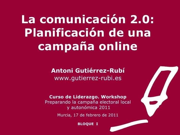 La comunicación 2.0: Planificación de una campaña online Antoni Gutiérrez-Rubí www.gutierrez-rubi.es Curso de Liderazgo. W...