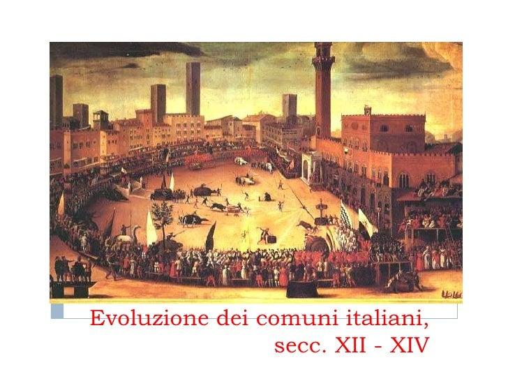 Evoluzione dei comuni italiani,                secc. XII - XIV