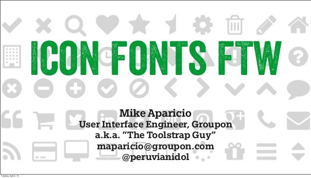 """Icon Fonts FTWMike AparicioUser Interface Engineer, Groupona.k.a. """"The Toolstrap Guy""""maparicio@groupon.com@peruvianidolTue..."""