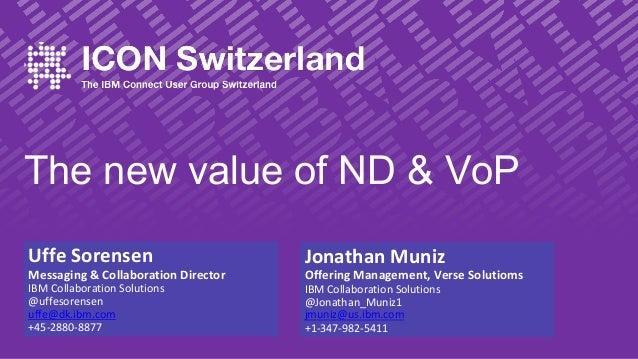 The new value of ND & VoP UffeSorensen Messaging&CollaborationDirector IBMCollaborationSolutions @uffesorensen uffe@...