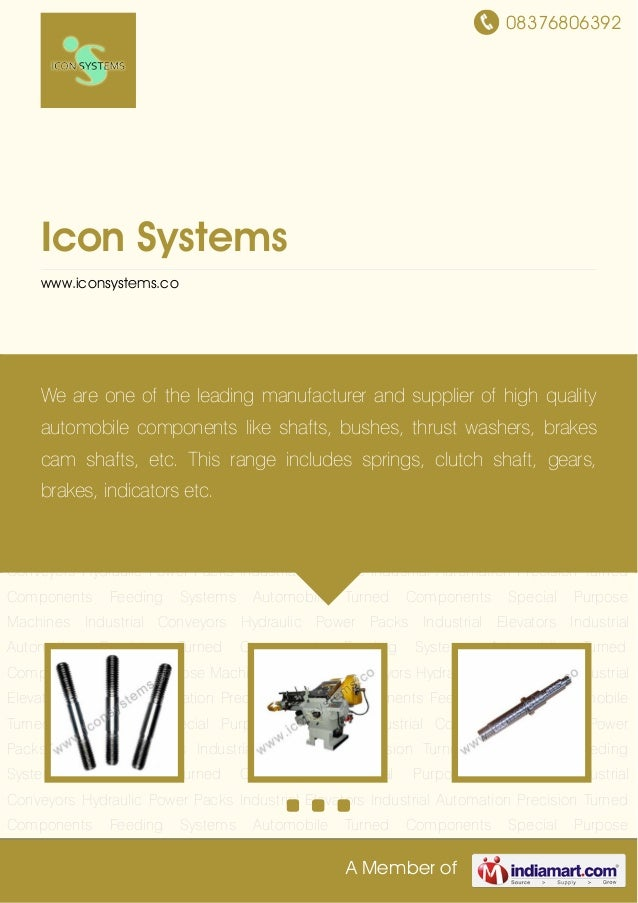 08376806392 A Member of Icon Systems www.iconsystems.co Precision Turned Components Feeding Systems Automobile Turned Comp...