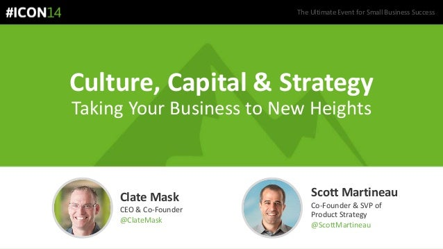 Culture, Capital & Strategy Taking Your Business to New Heights Scott Martineau Co-Founder & SVP of Product Strategy @Scot...