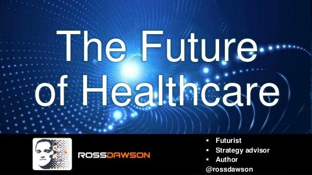 The Future of Healthcare  Futurist  Strategy advisor  Author @rossdawson