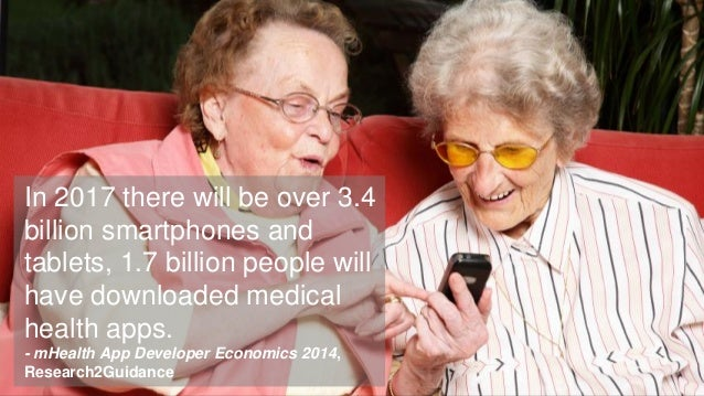 In 2017 there will be over 3.4 billion smartphones and tablets, 1.7 billion people will have downloaded medical health app...