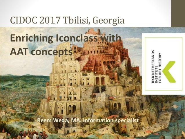 CIDOC 2017 Tbilisi, Georgia Enriching Iconclass with AAT concepts Reem Weda, MA. Information specialist