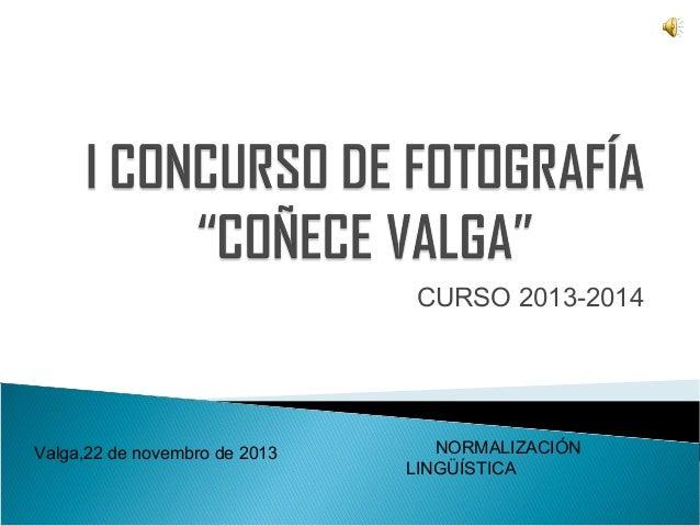 CURSO 2013-2014  Valga,22 de novembro de 2013  NORMALIZACIÓN LINGÜÍSTICA