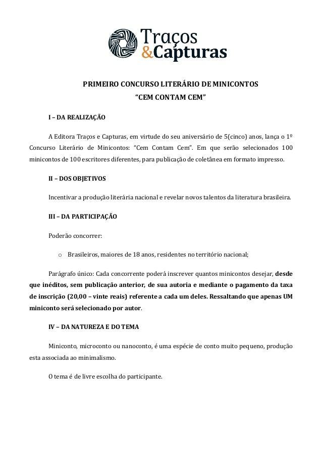"""PRIMEIRO CONCURSO LITERÁRIO DE MINICONTOS """"CEM CONTAM CEM"""" I – DA REALIZAÇÃO A Editora Traços e Capturas, em virtude do se..."""