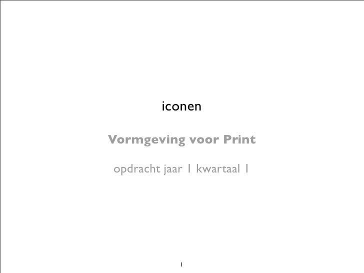 iconenVormgeving voor Printopdracht jaar 1 kwartaal 1            1