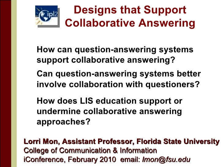 Designs that Support Collaborative Answering <ul><li>How can question-answering systems support collaborative answering? <...