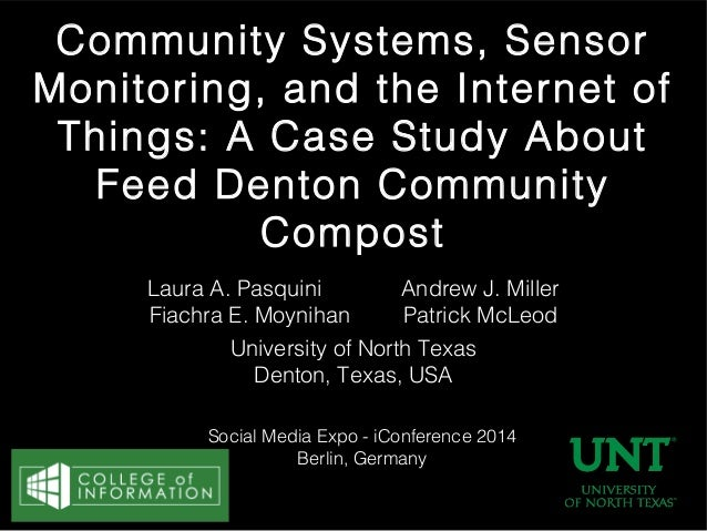 Community Systems, Sensor Monitoring, and the Internet of Things: A Case Study About Feed Denton Community Compost Laura A...