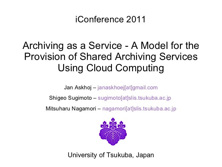 iConference 2011 Archiving as a Service - A Model for the Provision of Shared Archiving Services Using Cloud Computing   J...