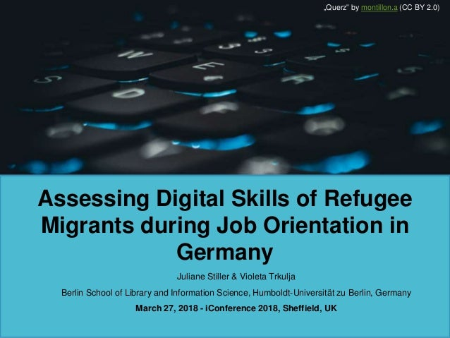 Assessing Digital Skills of Refugee Migrants during Job Orientation in Germany Juliane Stiller & Violeta Trkulja Berlin Sc...