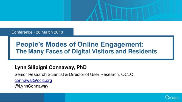 iConference • 26 March 2018 People's Modes of Online Engagement: The Many Faces of Digital Visitors and Residents Lynn Sil...