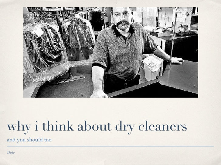 why i think about dry cleaners and you should too  Date