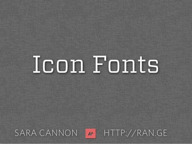 SARA CANNON HTTP://RAN.GE Icon Fonts