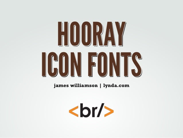 HOORAY ICON FONTS james williamson | lynda.com