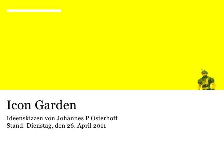 Icon GardenIdeenskizzen von Johannes P OsterhoffStand: Dienstag, den 26. April 2011