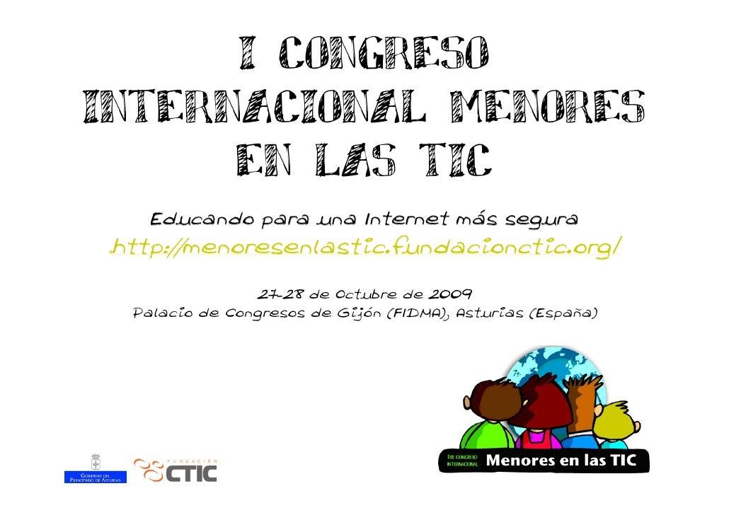 I CONGRESO INTERNACIONAL MENORES       EN LAS TIC     Educando para una Internet más segura  http://menoresenlastic.fundac...