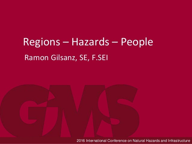 2016 International Conference on Natural Hazards and Infrastructure Regions – Hazards – People Ramon Gilsanz, SE, F.SEI