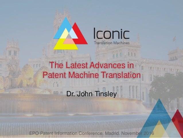 The Latest Advances in Patent Machine Translation Dr. John Tinsley EPO Patent Information Conference. Madrid. November 2016