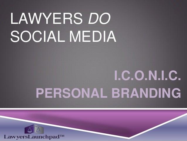 LAWYERS DO SOCIAL MEDIA I.C.O.N.I.C. PERSONAL BRANDING