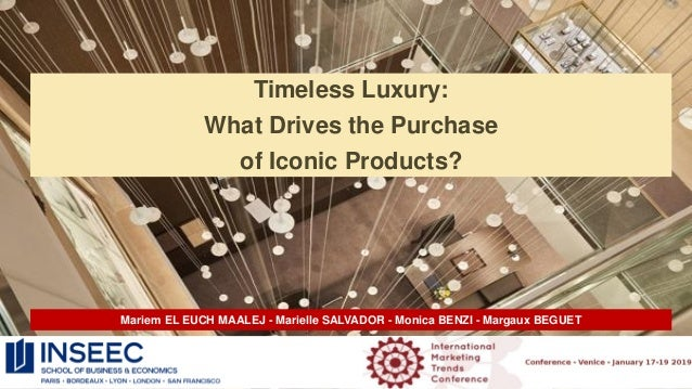 Timeless Luxury: What Drives the Purchase of Iconic Products? Mariem EL EUCH MAALEJ - Marielle SALVADOR - Monica BENZI - M...