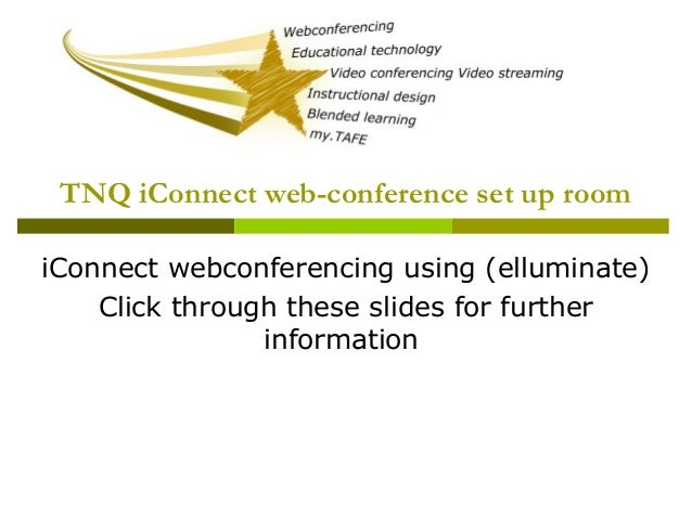 TNQ iConnect web-conference set up room iConnect webconferencing using (elluminate) Click through these slides for further...