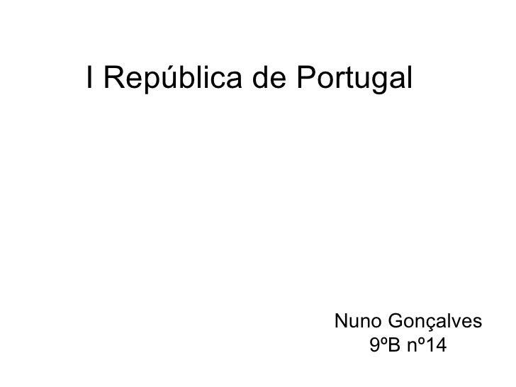 I República de Portugal Nuno Gonçalves 9ºB nº14