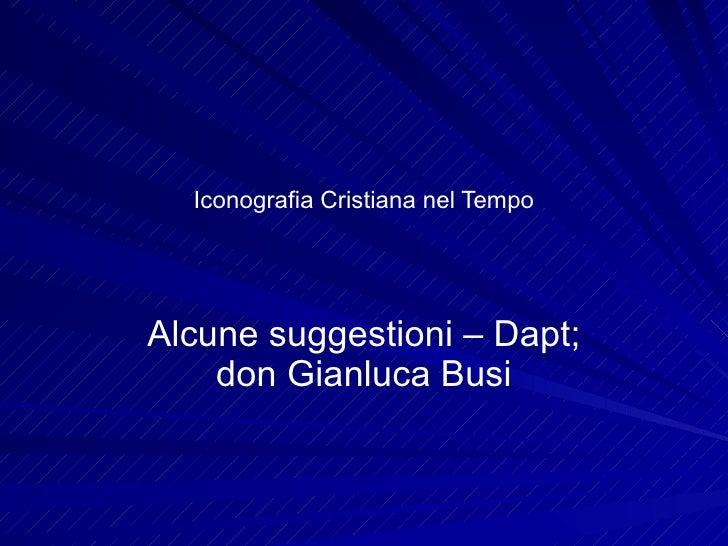Iconografia Cristiana nel Tempo Alcune suggestioni – Dapt; don Gianluca Busi