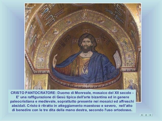 CRISTO PANTOCRATORE: Duomo di Monreale, mosaico del XII secolo -    E una raffigurazione di Gesù tipica dellarte bizantina...