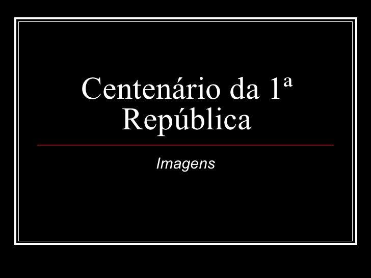 Centenário da 1ª República Imagens
