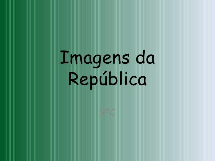 Imagens da República 9ºC
