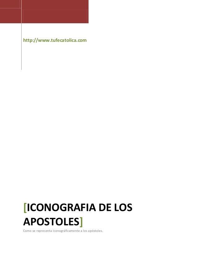 http://www.tufecatolica.com  [ICONOGRAFIA DE LOS APOSTOLES] Como se representa iconográficamente a los apóstoles.