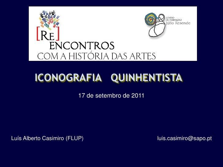 ICONOGRAFIA QUINHENTISTA                         17 de setembro de 2011Luís Alberto Casimiro (FLUP)                      l...