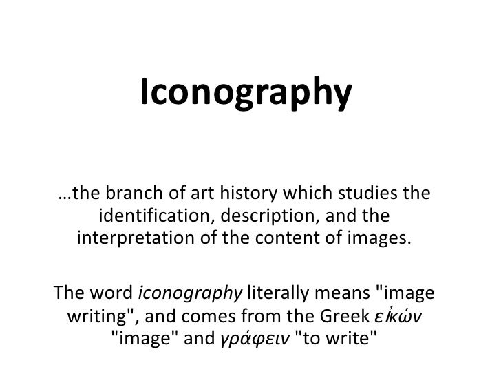 Iconography<br />…the branch of art history which studies the identification, description, and the interpretation of the c...