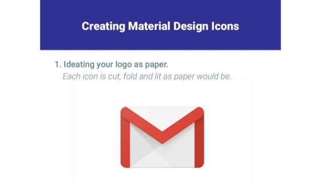 Creating Material Design Icons     1. Ideating your logo as paper.  Each icon is cut,  fold and lit as paper would be.