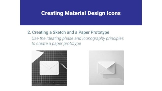Creating Material Design Icons     2. Creating a Sketch and a Paper Prototype  Use the Ideating phase and lconography prin...