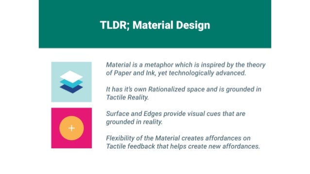 TLDR;  Material Design     Material is a metaphor which is inspired by the theory of Paper and Ink,  yet technologically a...
