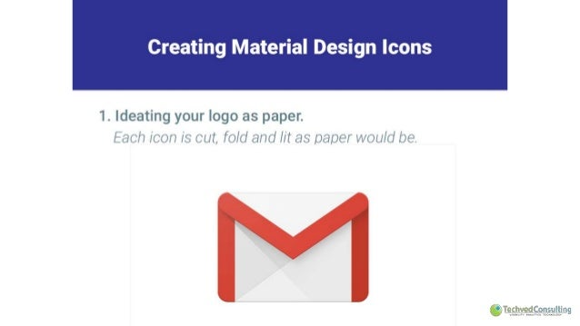 Creating Material Design Icons     1. ldeating your logo as paper.  Each icon is cut,  fold and lit as paper would be.    ...