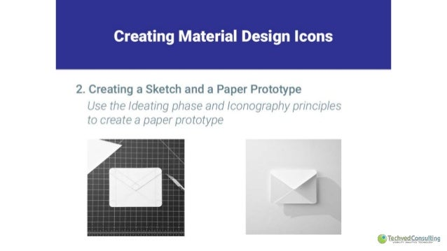 Creating Material Design Icons     2. Creating a Sketch and a Paper Prototype  Use the / dealing phase and iconography pri...