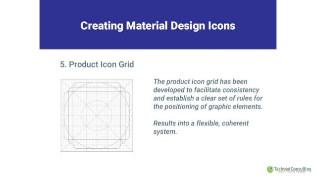 Creating Material Design Icons     5. Product Icon Grid  The product icon grid has been developed to facilitate consistenc...