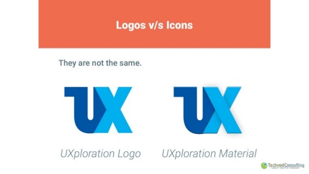 Logos v/ s Icons     They are not the same.      UXp/ oration Logo UXp/ oration Material  OT€shve9Cew'~= !§. %wa