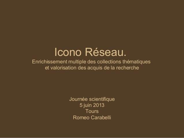 Icono Réseau.Enrichissement multiple des collections thématiqueset valorisation des acquis de la rechercheJournée scientif...