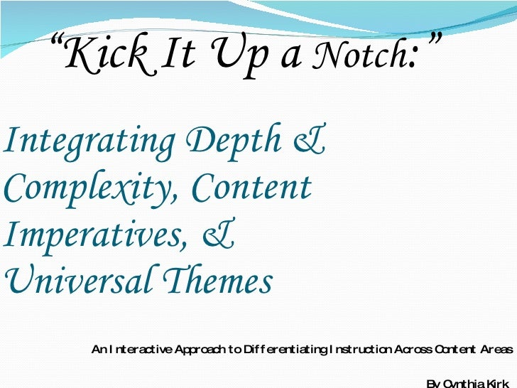 Integrating Depth & Complexity, Content Imperatives, &  Universal Themes An Interactive Approach to Differentiating Instru...