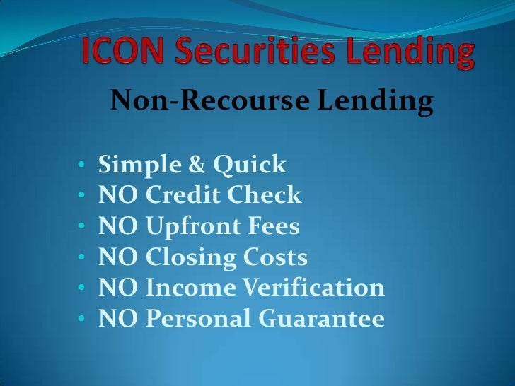 ICON Securities Lending<br />Non-Recourse Lending<br /><ul><li>  Simple & Quick