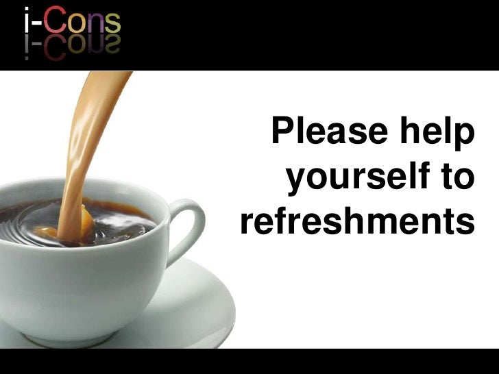 Please help yourself to refreshments<br />